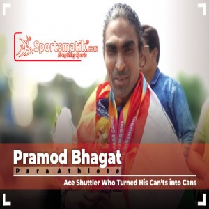 Pramod Bhagat: Ace Shuttler Who Turned His Can'ts into Can...